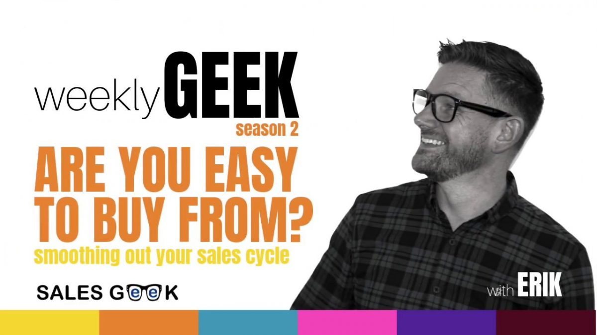 Weekly Geek S2 Episode 2: Are You Easy To Buy From?